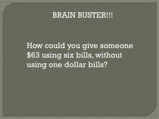 How could you give someone $63 using six bills, without using one dollar bills?