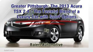 ppt 41972 Greater Pittsburgh The 2013 Acura TSX 2 4 The Tasteful Blend of a Luxury Car with Sport Options