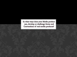In what ways does  your Media product use,  develop or  challenge forms and