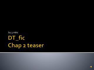 DT_fic Chap 2 teaser