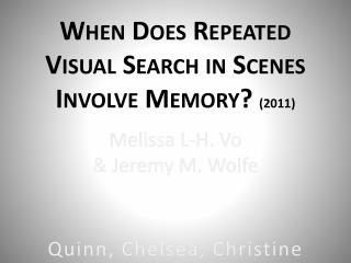 When Does Repeated Visual Search in Scenes Involve Memory?  (2011)