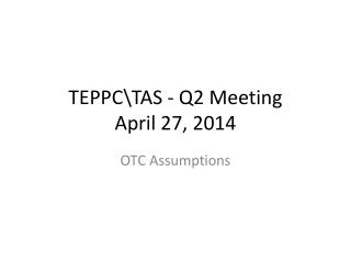 TEPPC\TAS - Q2 Meeting April 27, 2014
