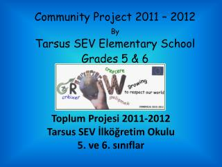 Community Project 2011 – 2012  By Tarsus SEV Elementary School Grades 5 & 6