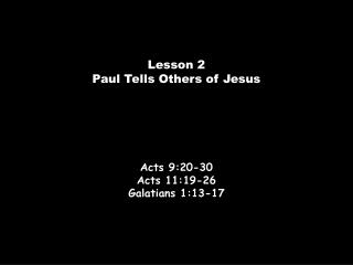 Acts 9:20-30 Acts 11:19-26 Galatians 1:13-17