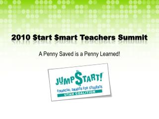 2010 $tart $mart Teachers  Summit A  Penny Saved is a Penny Learned!