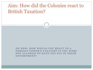 Aim: How did the Colonies react to British Taxation?