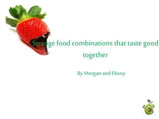 Strange food combinations that taste good together