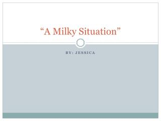 """A Milky Situation"""