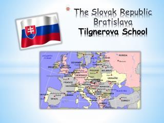 The Slovak  Republic Bratislava Tilgnerova School