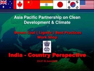Asia Pacific Partnership on Clean Development  Climate   Brown Coal  Lignite  Best Practices  Work Shop         India -
