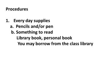 Procedures Every day supplies    a.  Pencils and/or pen     b. Something to read