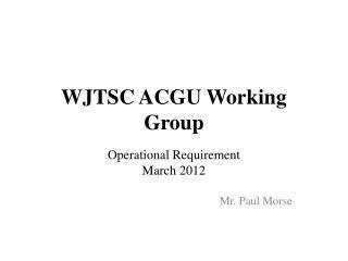 WJTSC ACGU Working Group