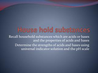 House hold substances
