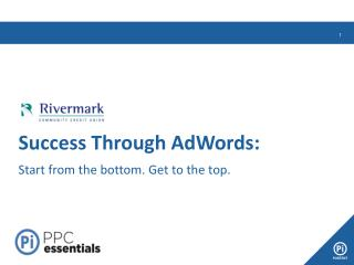 Success Through AdWords: Start from the bottom. Get to the top.