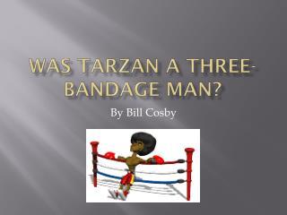 Was Tarzan a Three-bandage man?