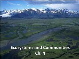 Ecosystems and Communities Ch. 4