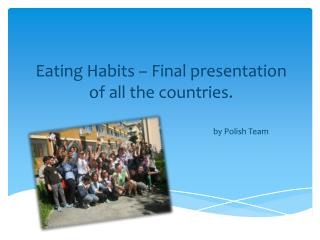 Eating Habits � Final  p resentation  of all the  countries.