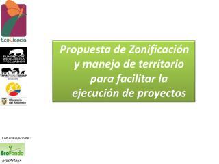 Propuesta de Zonificación y manejo de territorio para facilitar la ejecución de proyectos