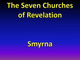 The Seven Churches  of Revelation  Smyrna