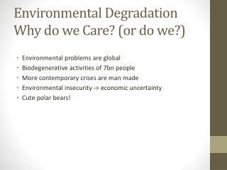 Environmental Degradation Why do we Care? (or do we?)