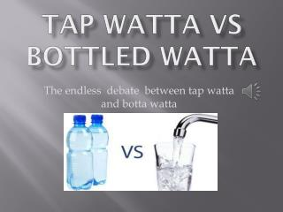 Tap  watta vs  Bottled  watta