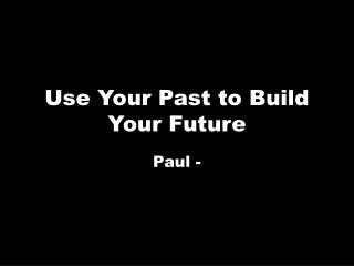 Use Your Past to Build Your Future