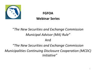 "FGFOA Webinar Series "" The New Securities and Exchange Commission  Municipal Advisor (MA) Rule"""