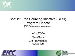 Conflict Free Sourcing Initiative (CFSI) Program Update [ SIO Conference,  Vancouver ]