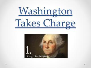 Washington Takes Charge