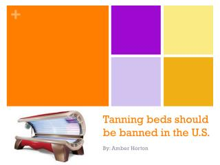 Tanning beds should be banned in the U.S.