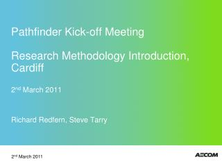 Pathfinder Kick-off Meeting  Research Methodology Introduction, Cardiff 2 nd  March 2011