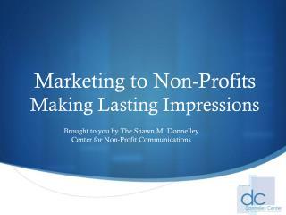 Marketing to Non-Profits Making Lasting Impressions
