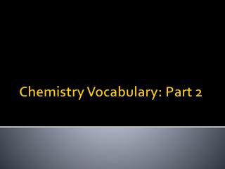 Chemistry Vocabulary: Part  2