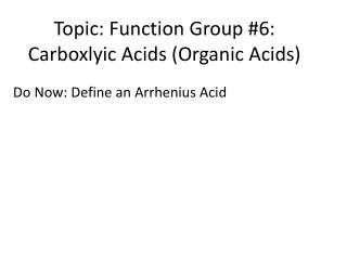 Topic: Function Group #6:  Carboxlyic Acids (Organic Acids)