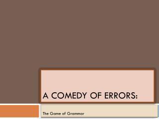 A COMEDY OF ERRORS: