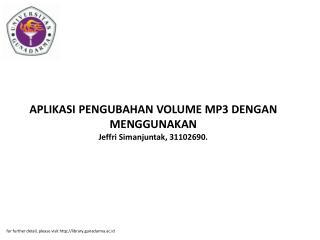 APLIKASI PENGUBAHAN VOLUME MP3 DENGAN MENGGUNAKAN Jeffri Simanjuntak, 31102690.