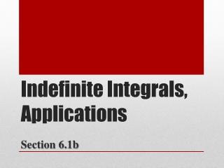 Indefinite Integrals, Applications