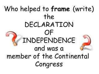 Who  helped to  frame  (write) the DECLARATION  OF  INDEPENDENCE and was a