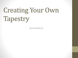 Creating Your Own Tapestry
