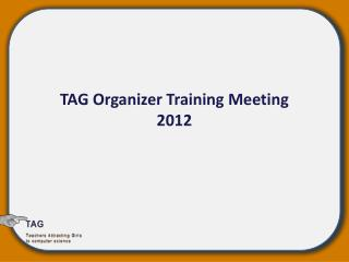 TAG Organizer Training Meeting 2012