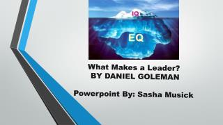 What Makes a Leader? BY DANIEL GOLEMAN Powerpoint By: Sasha Musick