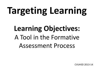 Targeting Learning Learning Objectives: A Tool in the Formative Assessment Process