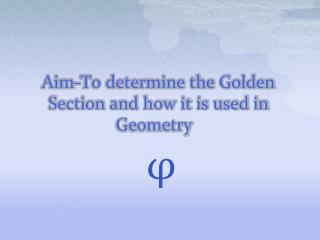 Aim-To determine the Golden Section and how it is used in Geometry