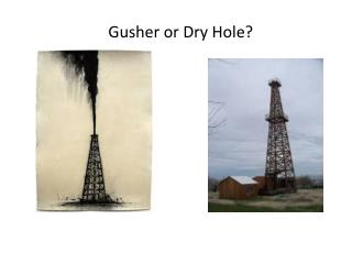 Gusher or Dry Hole?