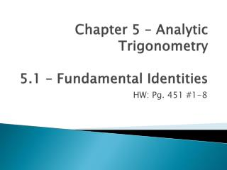 Chapter 5 – Analytic Trigonometry 5.1 – Fundamental Identities