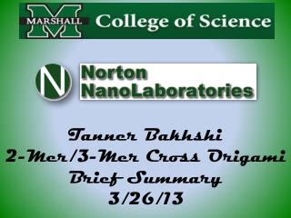 Tanner Bakhshi 2-Mer/3-Mer Cross Origami Brief Summary 3/26/13