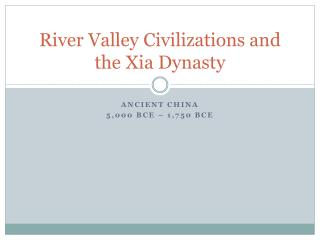 River Valley Civilizations and the Xia Dynasty