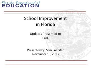 School Improvement in Florida Updates Presented to FOIL