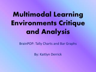 Multimodal Learning Environments Critique and Analysis