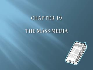 CHAPTER  19 THE  MASS MEDIA